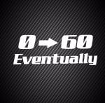 0 – 60 Eventually