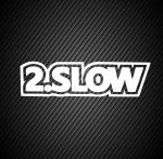2.slow