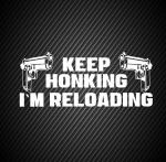 Keep honking i`m reloading