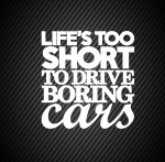 Lif`s too short to drive boring cars