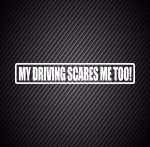 My driving scares me too /  Моё вождение меня тоже пугает