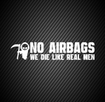 No airbags we die like real men