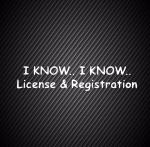 I know license & registration / Я знаю лицензию и регистрацию